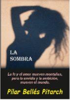 LA SOMBRA: LA FE Y EL AMOR MUEVEN MONTAÑAS PERO LA ENVIDIA Y LA AMBICIÓN MUEVEN EL MUNDO (ebook)