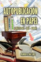 AUTOPUBLICACIÓN EN PAPEL (CREATESPACE - LULÚ - BUBOK) (eBook)