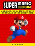 Super Mario Run Android, APK, Tips, Cheats Download Guide Unofficial (ebook)