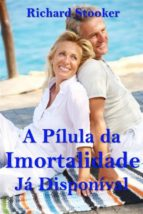 A Pílula Da Imortalidade - Já Disponível (ebook)