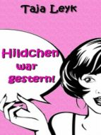 HILDCHEN WAR GESTERN!