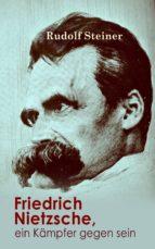 Friedrich Nietzsche, ein Kämpfer gegen seine Zeit  (ebook)