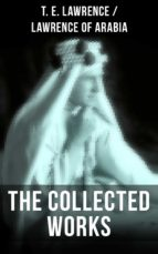 The Collected Works of T. E. Lawrence (Lawrence of Arabia) (ebook)