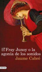 Fray Junoy o la agonía de los sonidos (ebook)