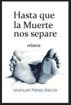 HASTA QUE LA MUERTE NOS SEPARE (RELATOS) (ebook)
