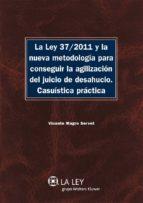 LA LEY 37/2011 Y LA NUEVA METODOLOGÍA PARA CONSEGUIR LA AGILIZACIÓN DEL JUICIO DE DESAHUCIO