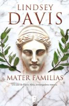 MATER FAMILIAS (UN CASO DE FLAVIA ALBIA, INVESTIGADORA ROMANA 1)