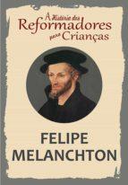 A História dos Reformadores para Crianças: Felipe Melanchton (ebook)