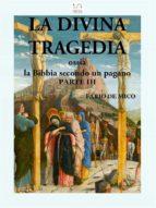 La Divina Tragedia ossia la Bibbia secondo un pagano Parte III (ebook)