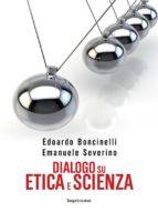 Dialogo su etica e scienza (ebook)