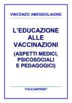 L'educazione alle vaccinazioni (aspetti medici, psicosociali e pedagogici) (ebook)