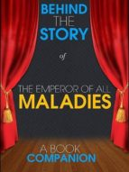 THE EMPEROR OF ALL MALADIES - BEHIND THE STORY (A BOOK COMPA