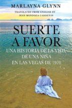 Suerte A Favor: Una Historia De La Vida De Una Niña En Las Vegas De 1970.