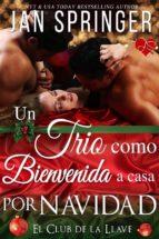 Un Trío Como Bienvenida A Casa Por Navidad (El Club De La Llave Número 7) (ebook)