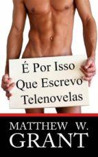 É Por Isso Que Escrevo Telenovelas (ebook)