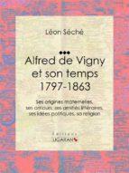 Alfred de Vigny et son temps : 1797-1863 (ebook)