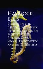 Studies in the Psychology of Sex I:The Evolution ual Periodicity and Auto-Erotism (ebook)