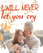 I WILL NEVER LET YOU CRY
