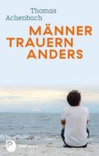 MÄNNER TRAUERN ANDERS - WAS IHNEN HILFT UND GUTTUT