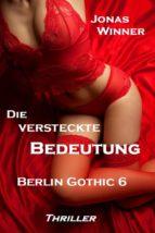 BERLIN GOTHIC 6: DIE VERSTECKTE BEDEUTUNG
