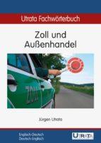 Utrata Fachwörterbuch: Zoll und Außenhandel Englisch-Deutsch (ebook)