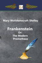 Frankenstein Or: The Modern Prometheus (ebook)