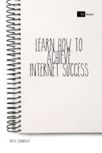LEARN HOW TO ACHIEVE INTERNET SUCCESS