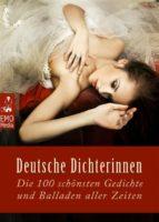 Deutsche Dichterinnen - die 100 schönsten Gedichte und Balladen aller Zeiten - Frauengedichte - die deutschen Klassiker. Frauen-Lyrik (Illustrierte Ausgabe) (ebook)