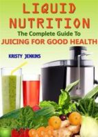 Liquid Nutrition: The Complete Guide to Juicing for Good Health  (ebook)