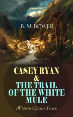 CASEY RYAN & THE TRAIL OF THE WHITE MULE (Western Classics Series)