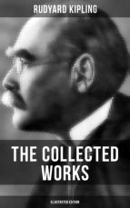 THE COLLECTED WORKS OF RUDYARD KIPLING (Illustrated Edition) (ebook)