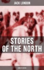 Jack London's Stories of the North - Complete Edition (ebook)