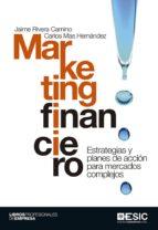 Marketing financiero. Estrategia y planes de acción para mercados complejos