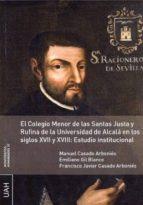 El Colegio Menor de las Santas Justa y Rufina de la Universidad de Alcalá en los siglos XVII y XVIII: Estudio institucional (ebook)