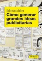 Ideación. Cómo generar grandes ideas publicitarias