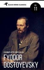Fyodor Dostoyevsky: The complete Novels [Classics Authors Vol: 11] (Black Horse Classics)  (ebook)