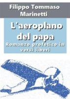 L'aeroplano del papa. Romanzo profetico in versi liberi (ebook)