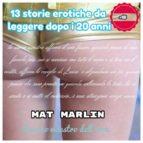 13 Storie Erotiche da leggere dopo i 20 anni [Mat Marlin] (ebook)
