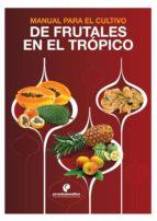 Manual para el cultivo de frutales en el trópico (ebook)