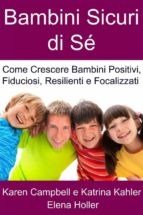 Bambini Sicuri Di Sé - Come Crescere Bambini Positivi, Fiduciosi, Resilienti E Focalizzati (ebook)