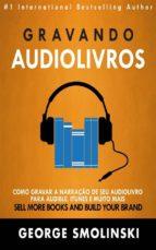 Gravando Audiolivros: Como Gravar A Narração De Seu Audiolivro Para Audible, Itunes E Muito Mais (ebook)