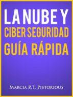 La Nube Y Ciber Seguridad: Guía Rápida (ebook)