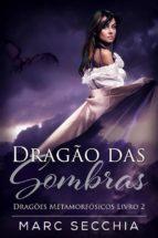 Dragão Das Sombras - Dragões Metamorfósicos Livro 2 (ebook)