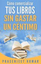 Cómo Comercializar Tus Libros Sin Gastar Un Céntimo (ebook)