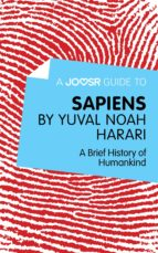 A JOOSR GUIDE TO? SAPIENS BY YUVAL NOAH HARARI