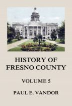 HISTORY OF FRESNO COUNTY, VOL. 5