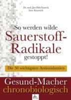So werden wilde Sauerstoff-Radikale gestoppt! (ebook)
