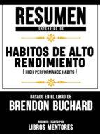 RESUMEN EXTENDIDO DE HABITOS DE ALTO RENDIMIENTO (HIGH PERFORMANCE HABITS) - BASADO EN EL LIBRO DE BRENDON BUCHARD