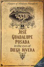 José Guadalupe Posada in the Eyes of Diego Rivera (ebook)