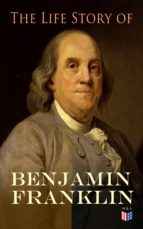 THE LIFE STORY OF BENJAMIN FRANKLIN